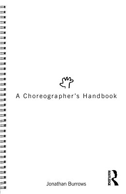 A Choreographer's Handbook By Burrows, Jonathan