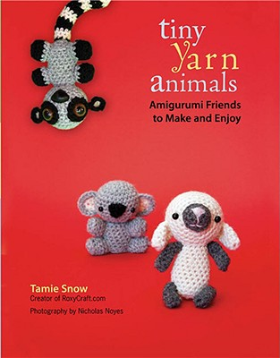 Tiny Yarn Animals By Snow, Tamie/ Noyes, Nicholas (PHT)